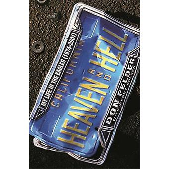 Heaven and Hell - My Life in the  -Eagles - - 1974 - 2001 by Don Felder