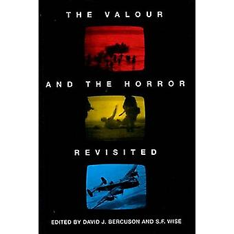 The Valour and the Horror Revisited by David J. Bercuson - S. F. Wise