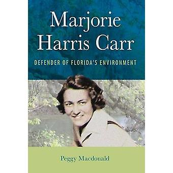 Marjorie Harris Carr - Defender of Florida's Environment by Peggy MacD