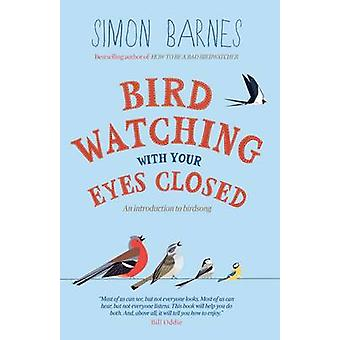 Birdwatching With Your Eyes Closed - And Introduction to Bird Song (2n