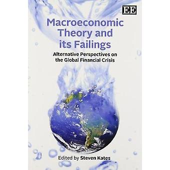 Macroeconomic Theory and Its Failings - Alternative Perspectives on th