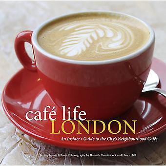 Cafe Life London - A Guide To The Neighbourhood Cafes by Jennie Milsom