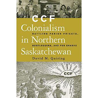 CCF colonialisme dans le nord de la Saskatchewan - combattant curés - B