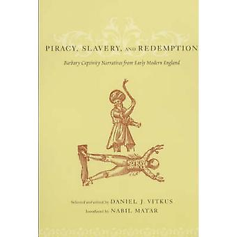 Piracy - Slavery and Redemption - Barbary Captivity Narratives from Ea
