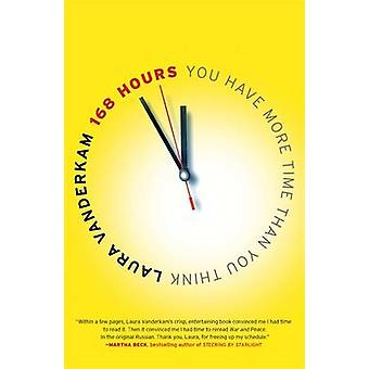 168 Hours - You Have More Time Than You Think by Laura Vanderkam - 978