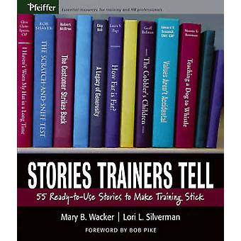 Stories Trainers Tell - 55 Ready-to-Use Stories to Make Training Stick