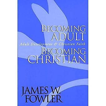 Becoming Adult, Becoming Christian: Adult Development and Christian Faith (A Jossey Bass Title)