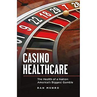 Casino sjukvård: Hälsan hos en Nation: USA: s största chansning