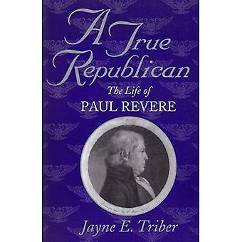 Ein echter Republikaner: Das Leben von Paul Revere