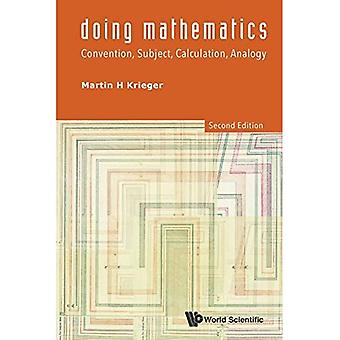 Doing Mathematics: Convention, Subject, Calculation, Analogy (2nd Edition)
