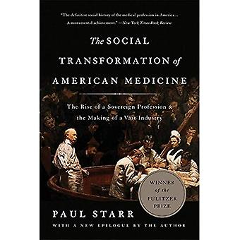 The Social Transformation of American Medicine (Revised Edition): The Rise� of a Sovereign Profession and the Making of a Vast Industry