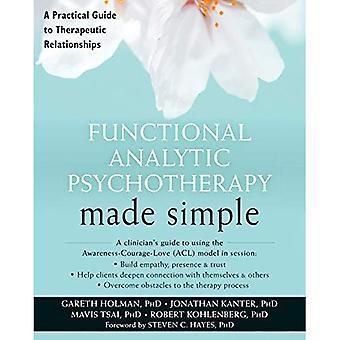 Funktionella analytisk psykoterapi Made Simple: En praktisk Guide till terapeutiska relationer (den New Harbinger gjord enkel serie)