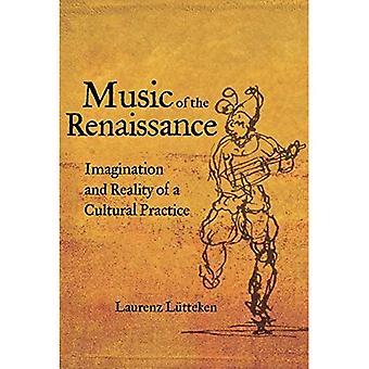Musik der Renaissance: Imagination und Wirklichkeit einer kulturellen Praxis