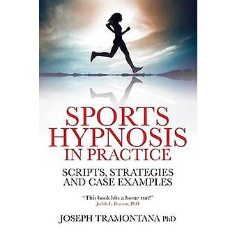 Sports Hypnosis in Practice - Scripts - Strategies and Case Examples b