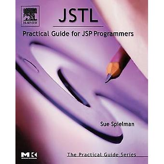 JSTL Practical Guide for JSP Programmers by Spielman & Sue