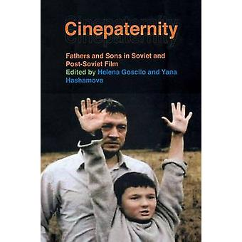 Cinepaternity Fathers and Sons in Soviet and PostSoviet Film by Goscilo & Helena