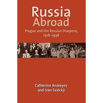 Russia Abroad Prague and the Russian Diaspora 19181938 by Andreyev & Catherine