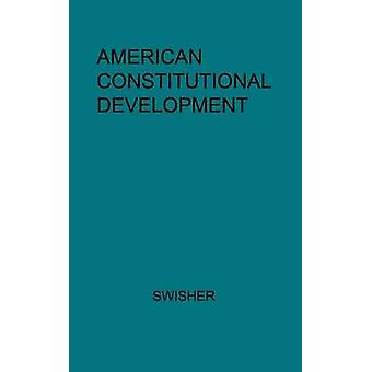 American Constitutional Development. by Swisher & Carl Brent