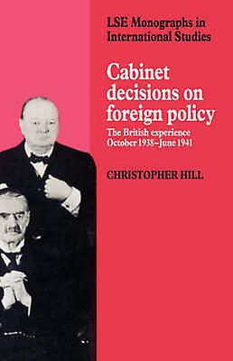 Cabinet Decisions on Foreign Policy The British Experience October 1938 June 1941 by Hill & Christopher