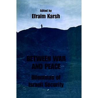 Between War and Peace Dilemmas of Israeli Security by Karsh & Efraim