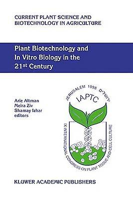 Plant Biotechnology and In Vitro Biology in the 21st Century  Proceedings of the IXth International Congress of the International Association of Plant Tissue Culture and Biotechnology Jerusalem Isra by Althomme & Arie