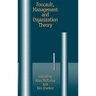 Foucault Management and Organization Theory From Panopticon to Technologies of Self by McKinlay & Alan