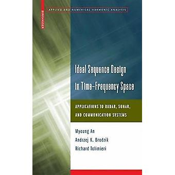 Ideal Sequence Design in TimeFrequency Space Applications to Radar Sonar and Communication Systems by An & Myoung