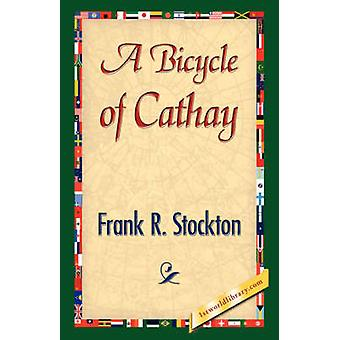 A Bicycle of Cathay by Stockton & Frank R.