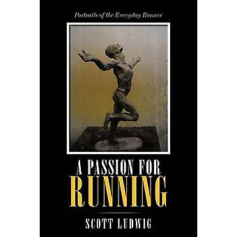 A Passion for Running Portraits of the Everyday Runner by Ludwig & Scott