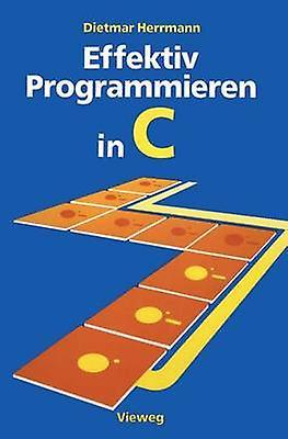 Effektiv Programmieren in C  Eine Einfhcourirg in die Programmiersprache by HerrhomHommes & Dietmar