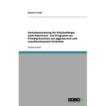 Verhaltenstraining fr Schulanfnger Nach Petermann Ein Programm Zur Primrprvention von Aggressivem Und Unaufmerksamem Verhalten von & Benjamin Seidel
