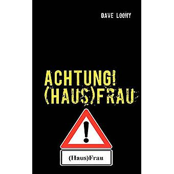 ACHTUNG HausFrau by Loony & Dave