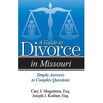 A Guide to Divorce in Missouri: Simple Answers to� Complex Questions (Divorce in)