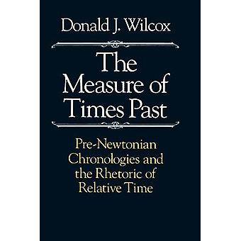 The Measure of Times Past - Pre-Newtonian Chronologies and the Rhetori