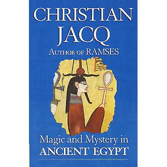 Magic and Mystery in Ancient Egypt (Re-issue) by Christian Jacq - Jan