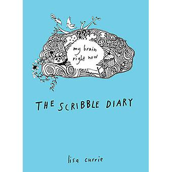 The Scribble Diary - My Brain Right Now by Lisa Currie - 9780399537455