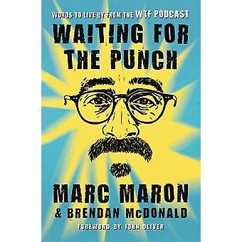 Waiting for the Punch - Words to Live by from the WTF Podcast by Marc