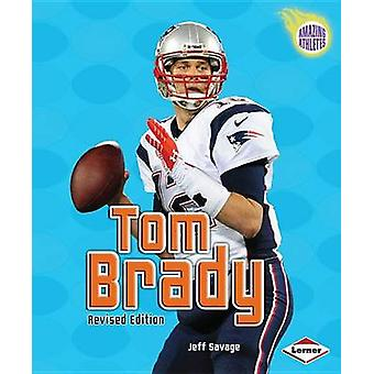 Tom Brady (2nd Revised Edition) (2nd) by Jeff Savage - 9781467745826
