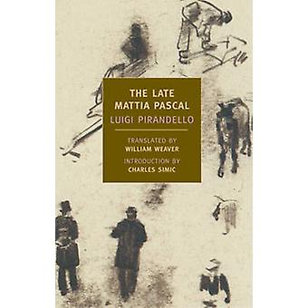 The Late Mattia Pascal by Luigi Pirandello - Charles Simic - William