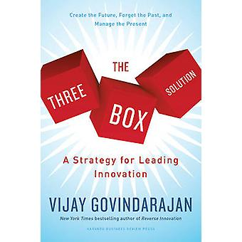 The Three Box Solution - A Strategy for Leading Innovation by Vijay Go