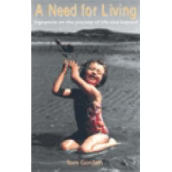A Need for Living - Signposts on the Journey of Life and Beyond by Tom