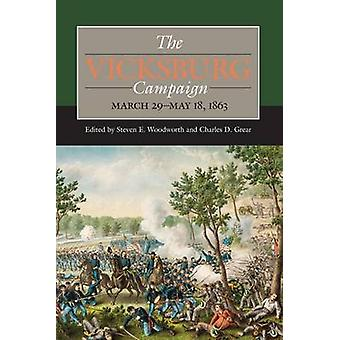 The Vicksburg Campaign - March 29-May 18 - 1863 by Steven E Woodworth
