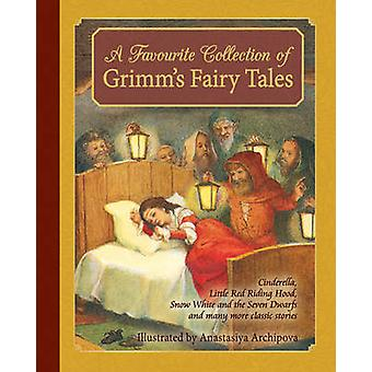 A Favourite Collection of Grimms Fairy Tales by Jacob Grimm & Wilhelm Grimm & Anastasiya Archipova