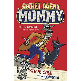 Secret Agent Mummy by Steve Cole