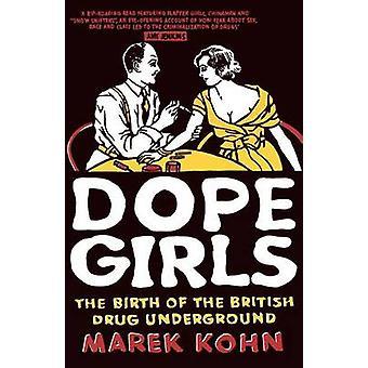 Dope Girls The Birth of the British Drug Underground by Kohn & Marek