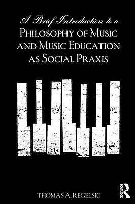 Brief Introduction to A Philosophy of Music and Music Educat by Thomas A Regelski