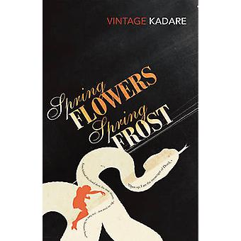 Spring Flowers - Spring Frost by Ismail Kadare - David Bellos - 97800
