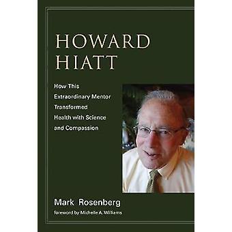 Howard Hiatt - How This Extraordinary Mentor Transformed Health with S