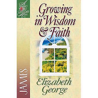 Growing in Wisdom & Faith - James by Elizabeth George - 9780736904902