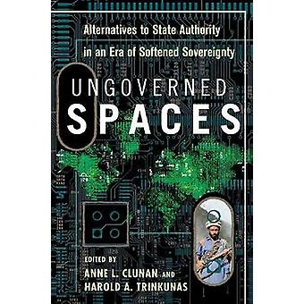 Ungoverned Spaces - Alternatives to State Authority in an Era of Softe